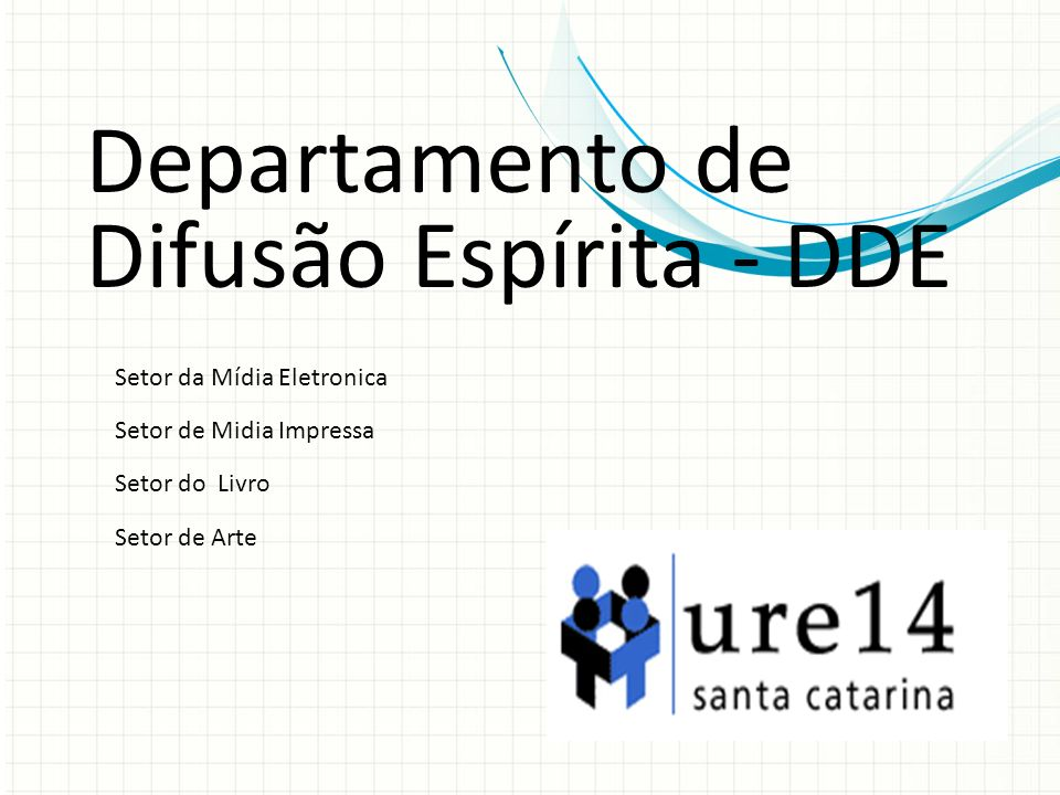 Departamento de Difusão Espírita - DDE Setor de Midia Impressa Setor da Mídia Eletronica Setor do Livro Setor de Arte