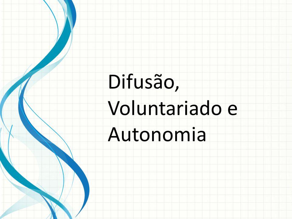 Difusão, Voluntariado e Autonomia