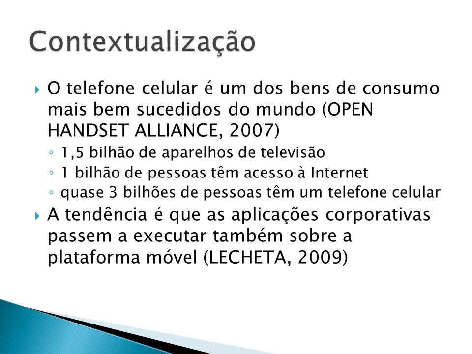 O telefone celular é um dos bens de consumo mais bem sucedidos do mundo (OPEN HANDSET ALLIANCE, 2007) 1,5 bilhão de aparelhos de televisão 1 bilhão de