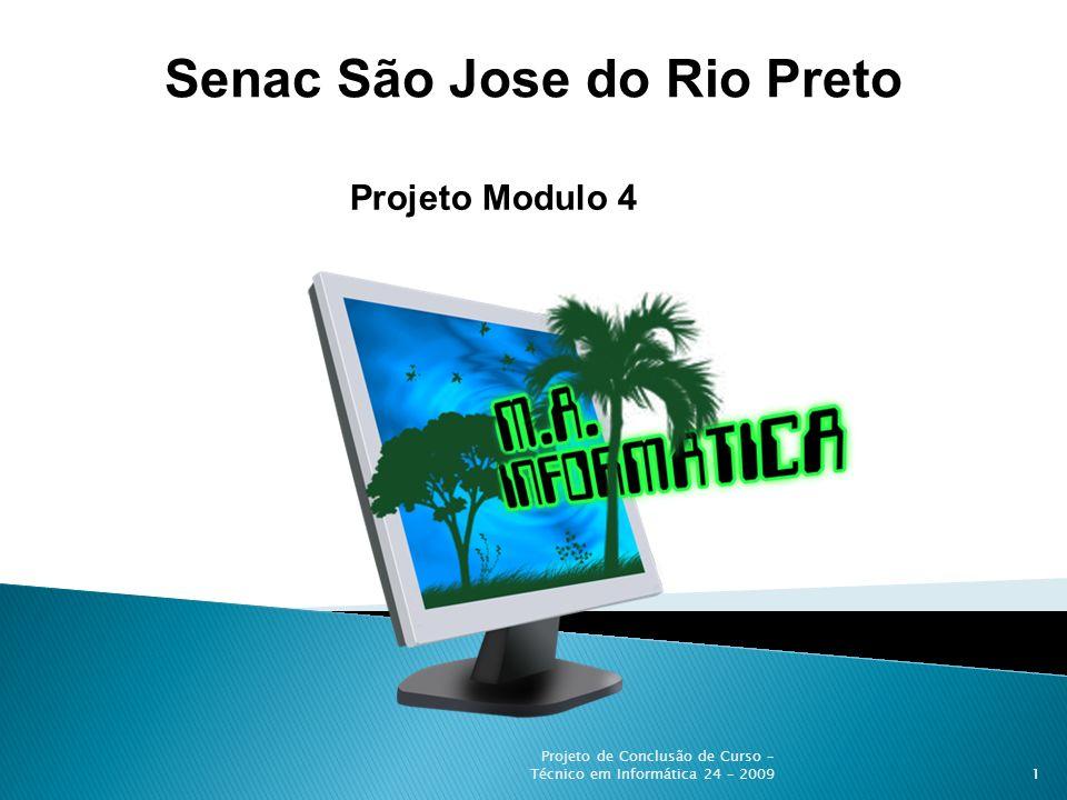 Senac São Jose do Rio Preto Projeto Modulo 4 1 Projeto de Conclusão de Curso – Técnico em Informática 24 – 2009
