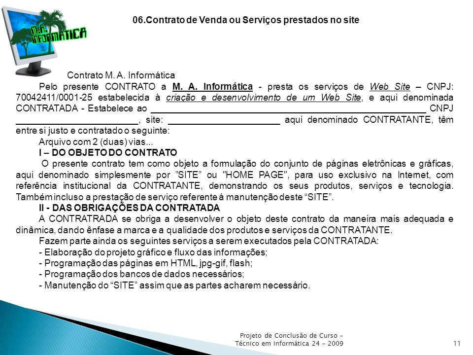 Projeto de Conclusão de Curso – Técnico em Informática 24 – 200911 06.Contrato de Venda ou Serviços prestados no site Contrato M. A. Informática Pelo