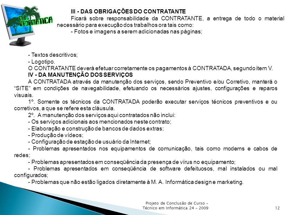 Projeto de Conclusão de Curso – Técnico em Informática 24 – 200912 III - DAS OBRIGAÇÕES DO CONTRATANTE Ficará sobre responsabilidade da CONTRATANTE, a