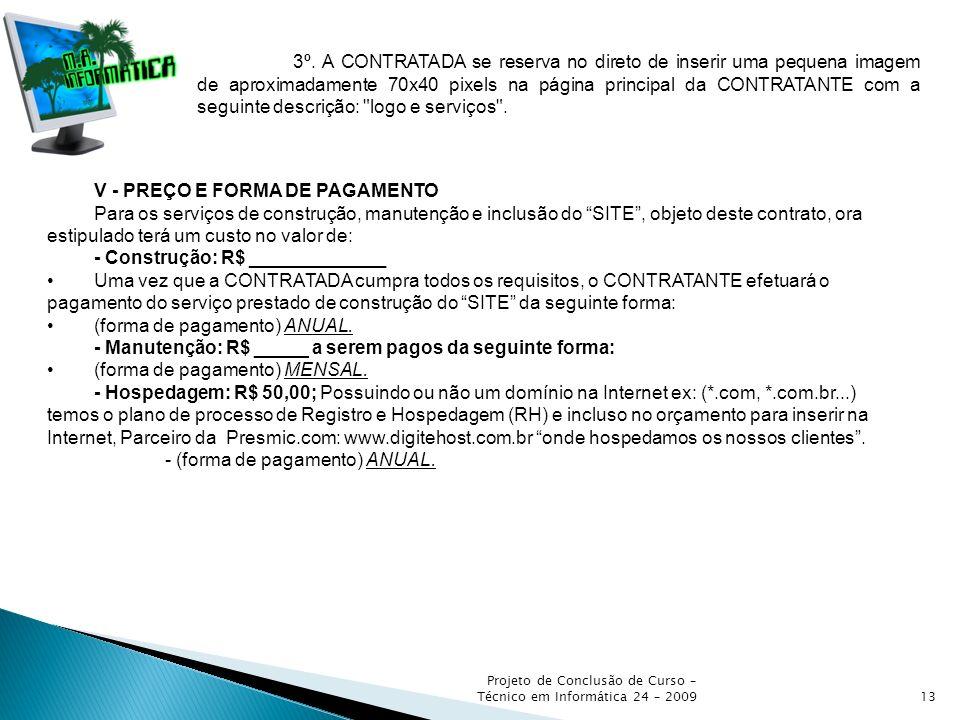Projeto de Conclusão de Curso – Técnico em Informática 24 – 200913 3º. A CONTRATADA se reserva no direto de inserir uma pequena imagem de aproximadame