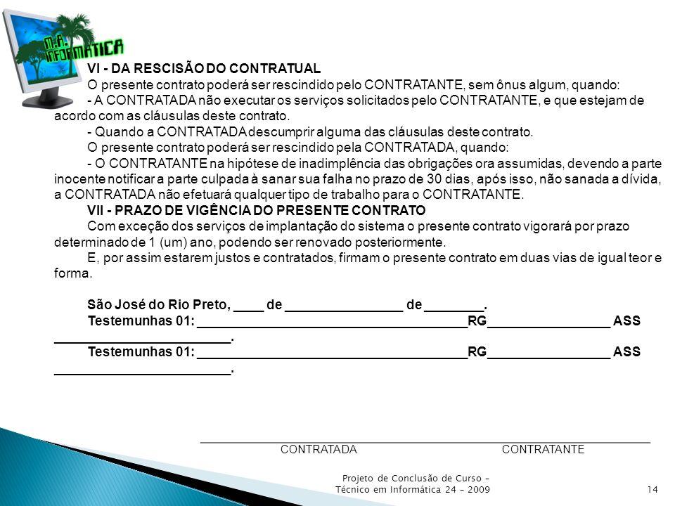 Projeto de Conclusão de Curso – Técnico em Informática 24 – 200914 CONTRATADACONTRATANTE VI - DA RESCISÃO DO CONTRATUAL O presente contrato poderá ser