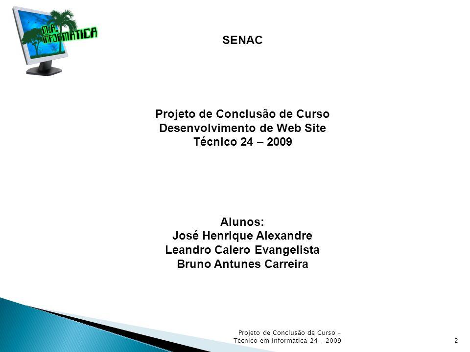 SENAC Projeto de Conclusão de Curso Desenvolvimento de Web Site Técnico 24 – 2009 Alunos: José Henrique Alexandre Leandro Calero Evangelista Bruno Ant