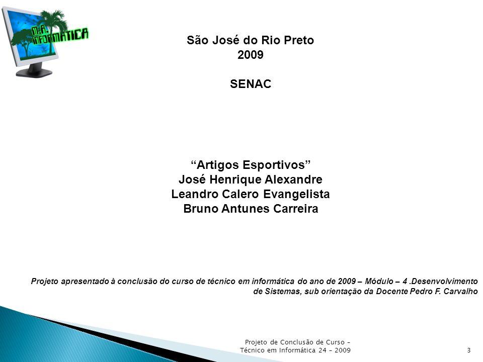 3 São José do Rio Preto 2009 SENAC Artigos Esportivos José Henrique Alexandre Leandro Calero Evangelista Bruno Antunes Carreira Projeto apresentado à