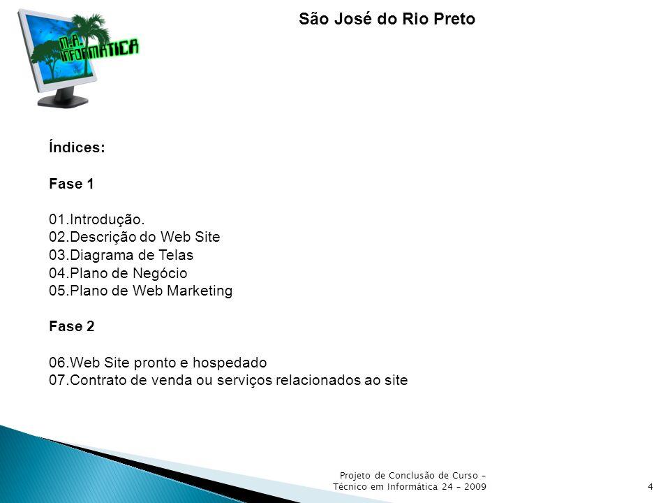 Projeto de Conclusão de Curso – Técnico em Informática 24 – 20094 São José do Rio Preto Índices: Fase 1 01.Introdução. 02.Descrição do Web Site 03.Dia
