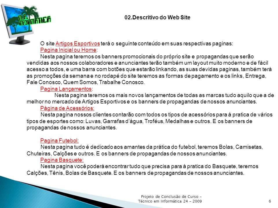 Projeto de Conclusão de Curso – Técnico em Informática 24 – 20096 02.Descritivo do Web Site O site Artigos Esportivos terá o seguinte conteúdo em suas