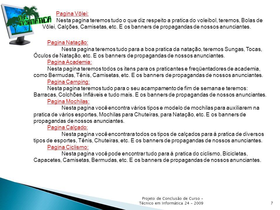 Projeto de Conclusão de Curso – Técnico em Informática 24 – 20097 Pagina Vôlei: Nesta pagina teremos tudo o que diz respeito a pratica do voleibol, te