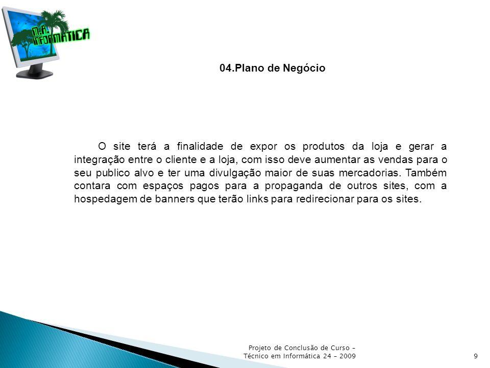 Projeto de Conclusão de Curso – Técnico em Informática 24 – 20099 04.Plano de Negócio O site terá a finalidade de expor os produtos da loja e gerar a