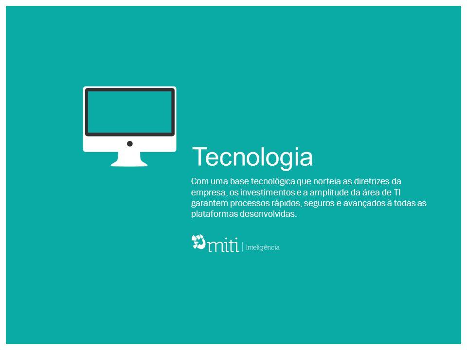 Com uma base tecnológica que norteia as diretrizes da empresa, os investimentos e a amplitude da área de TI garantem processos rápidos, seguros e avan