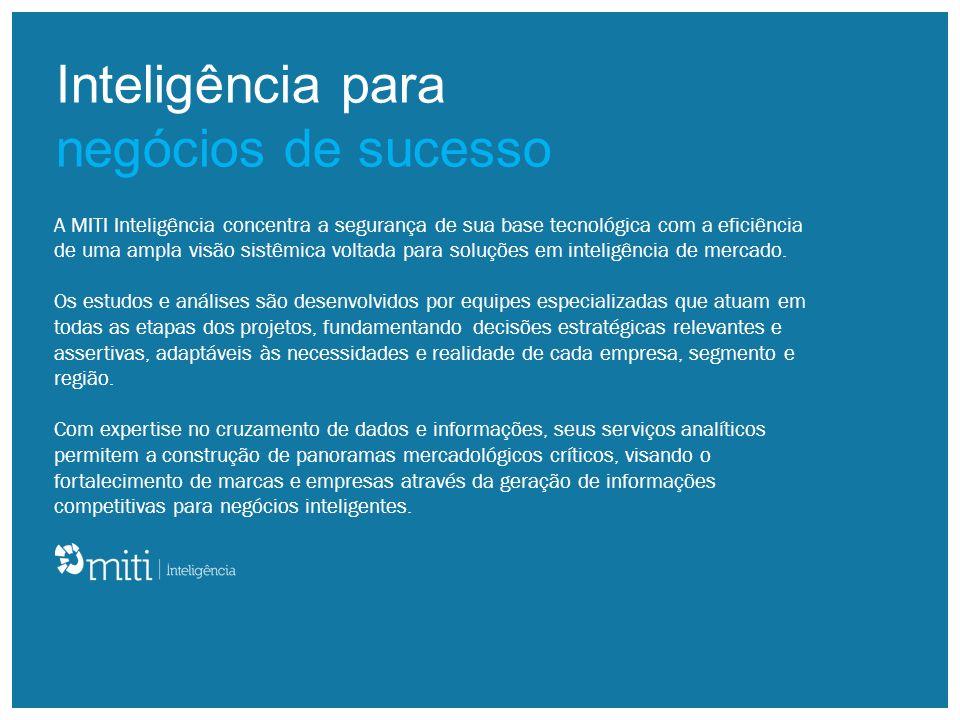 Inteligência para negócios de sucesso A MITI Inteligência concentra a segurança de sua base tecnológica com a eficiência de uma ampla visão sistêmica