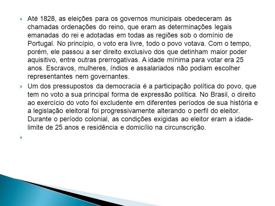 Até 1828, as eleições para os governos municipais obedeceram às chamadas ordenações do reino, que eram as determinações legais emanadas do rei e adota