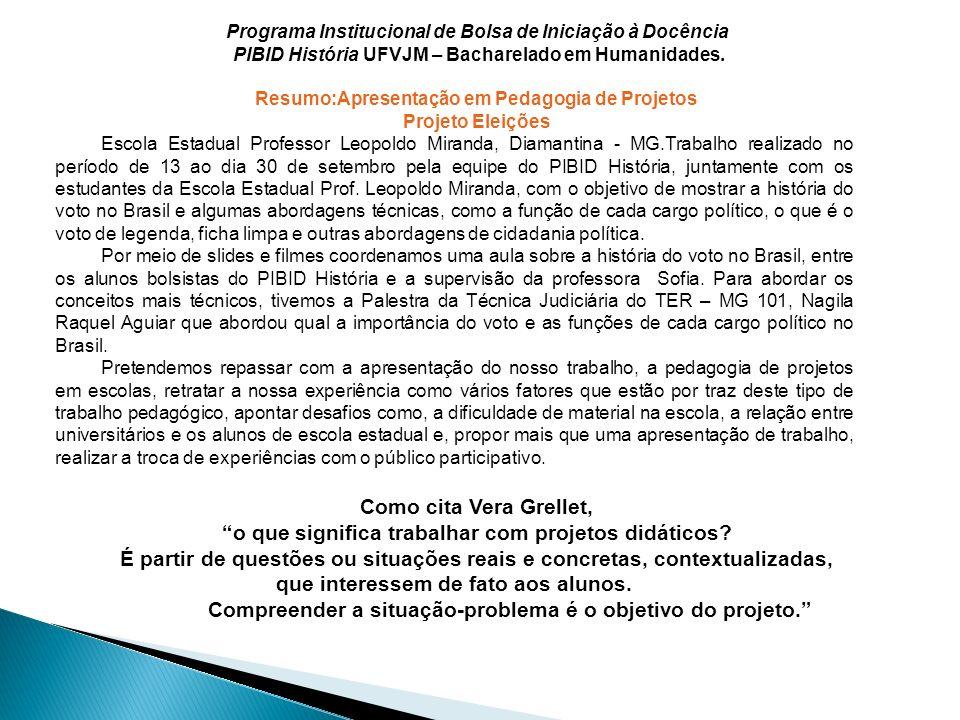 Programa Institucional de Bolsa de Iniciação à Docência PIBID História UFVJM – Bacharelado em Humanidades. Resumo:Apresentação em Pedagogia de Projeto