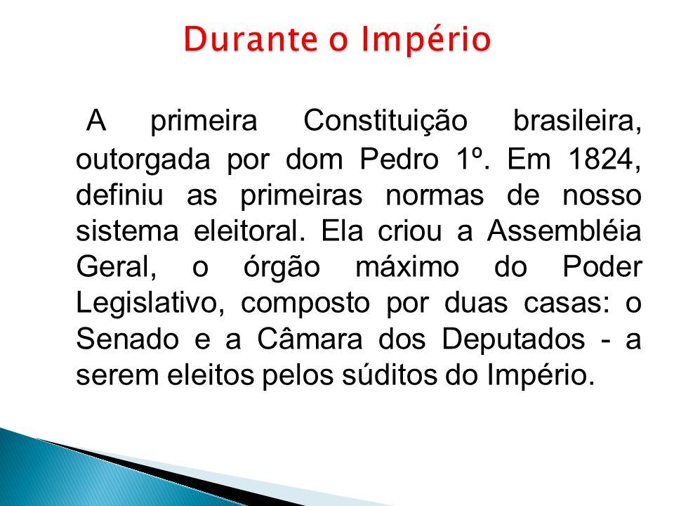A primeira Constituição brasileira, outorgada por dom Pedro 1º. Em 1824, definiu as primeiras normas de nosso sistema eleitoral. Ela criou a Assembléi