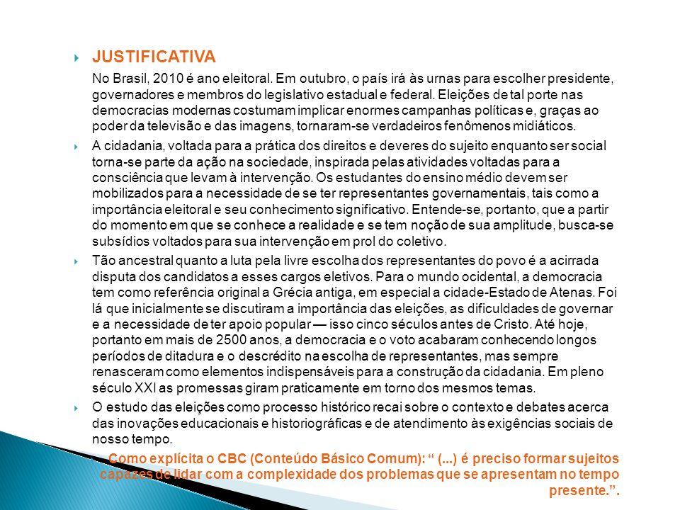 JUSTIFICATIVA No Brasil, 2010 é ano eleitoral. Em outubro, o país irá às urnas para escolher presidente, governadores e membros do legislativo estadua