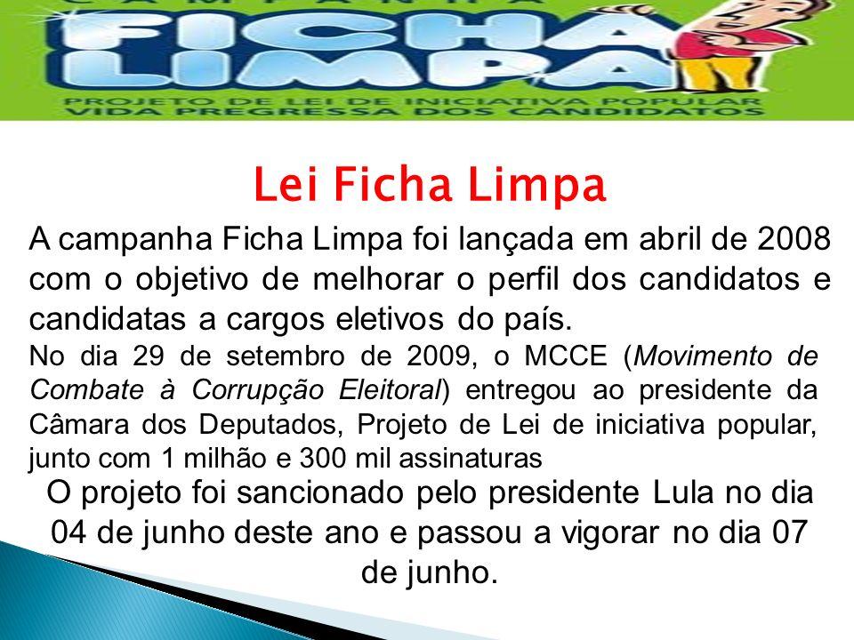 Lei Ficha Limpa A campanha Ficha Limpa foi lançada em abril de 2008 com o objetivo de melhorar o perfil dos candidatos e candidatas a cargos eletivos