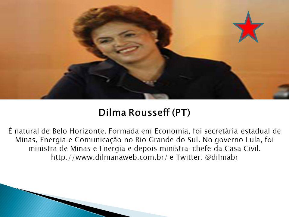 Dilma Rousseff (PT) É natural de Belo Horizonte. Formada em Economia, foi secretária estadual de Minas, Energia e Comunicação no Rio Grande do Sul. No
