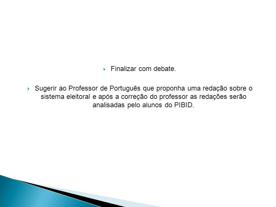 Finalizar com debate. Sugerir ao Professor de Português que proponha uma redação sobre o sistema eleitoral e após a correção do professor as redações