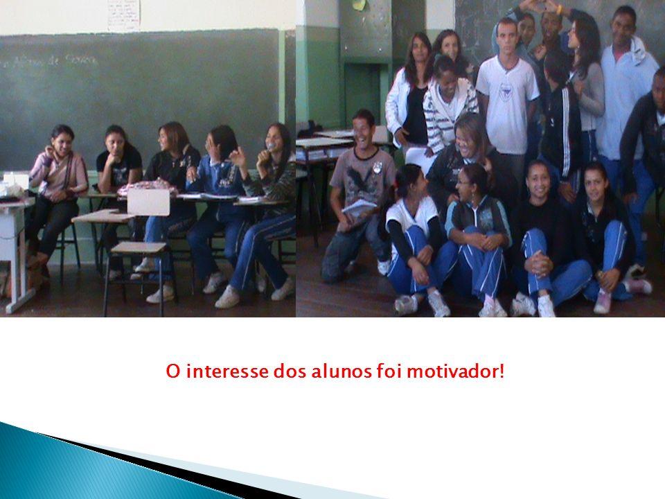 O interesse dos alunos foi motivador!