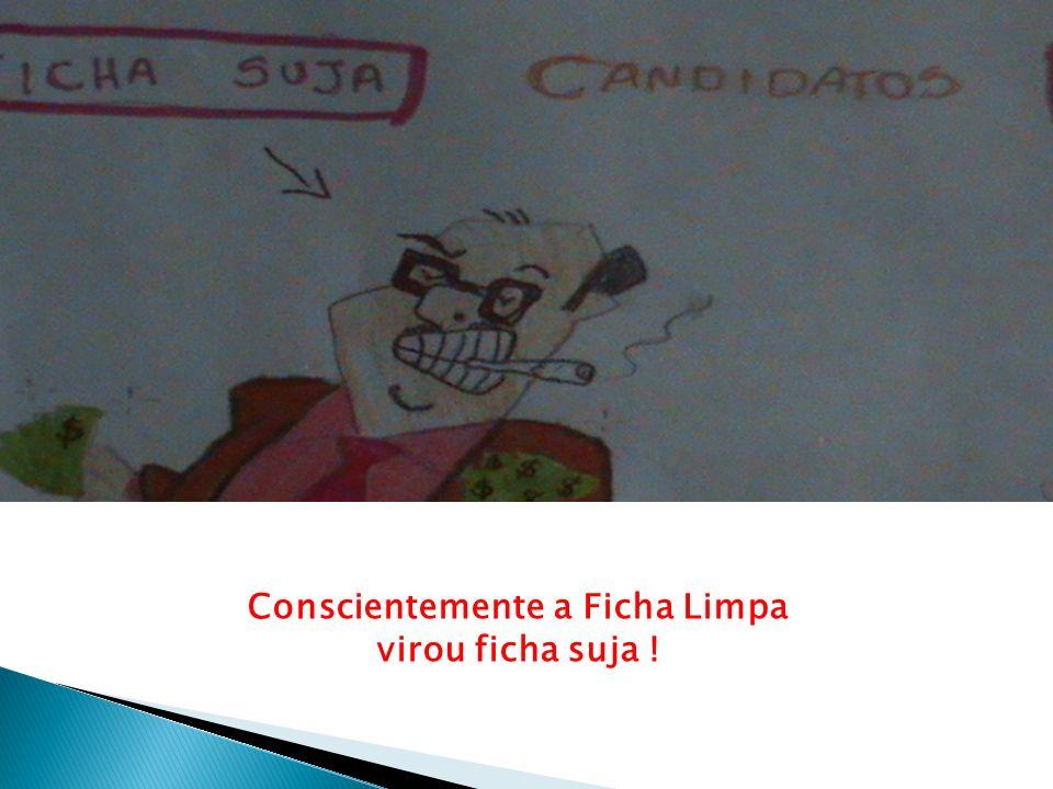 Conscientemente a Ficha Limpa virou ficha suja !