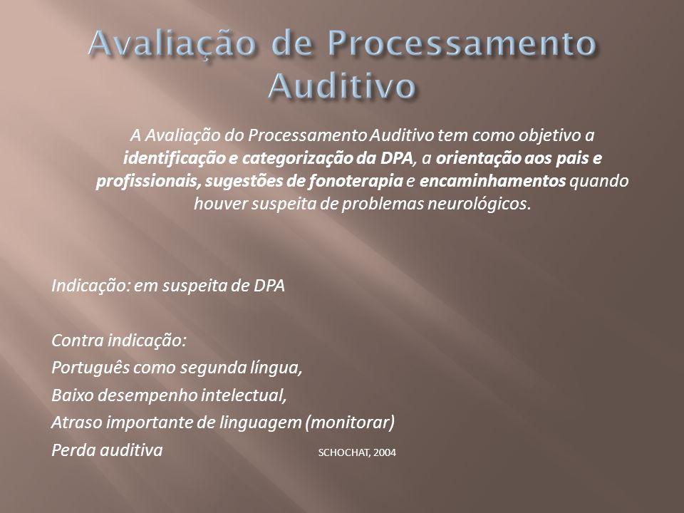 A Avaliação do Processamento Auditivo tem como objetivo a identificação e categorização da DPA, a orientação aos pais e profissionais, sugestões de fo