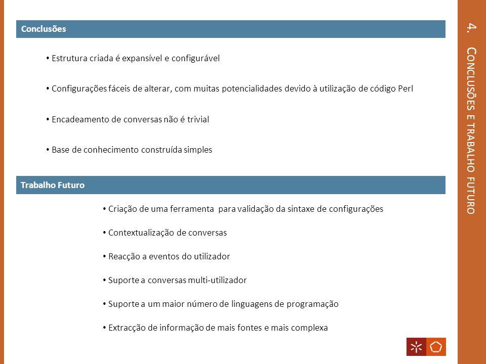 4. C ONCLUSÕES E TRABALHO FUTURO Conclusões Estrutura criada é expansível e configurável Configurações fáceis de alterar, com muitas potencialidades d