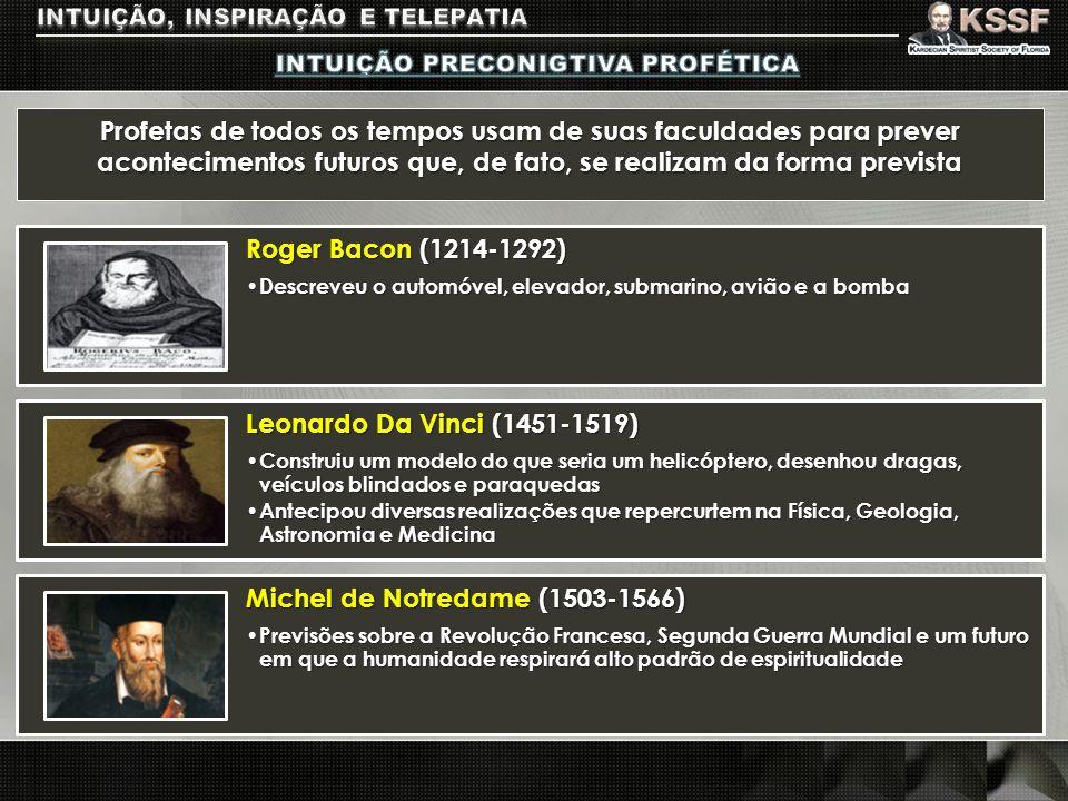 Profetas de todos os tempos usam de suas faculdades para prever acontecimentos futuros que, de fato, se realizam da forma prevista Roger Bacon (1214-1
