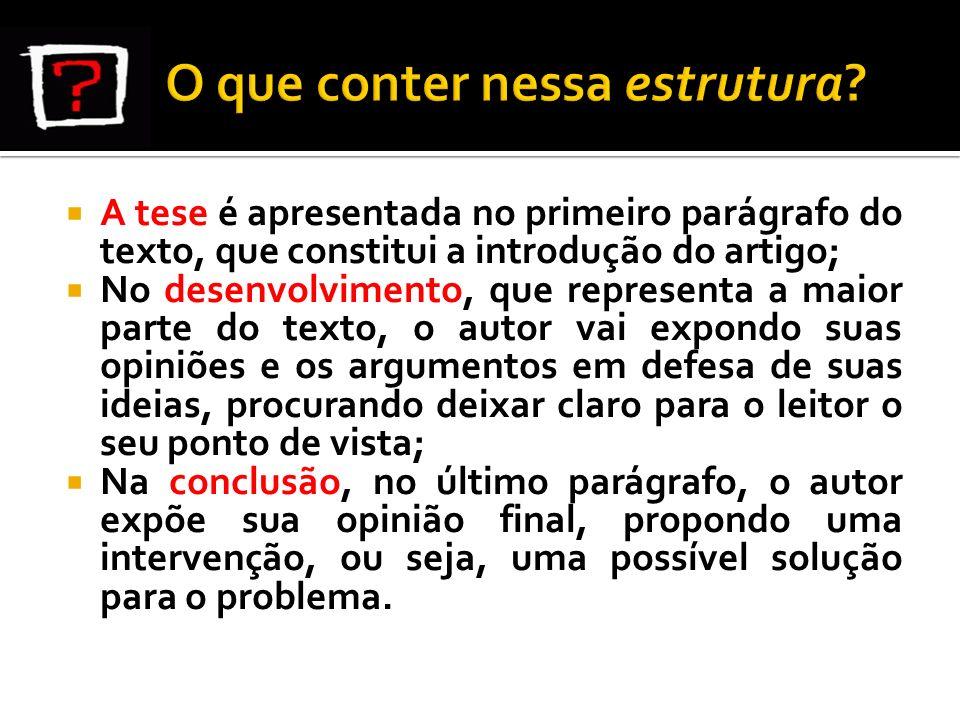 A tese é apresentada no primeiro parágrafo do texto, que constitui a introdução do artigo; No desenvolvimento, que representa a maior parte do texto,