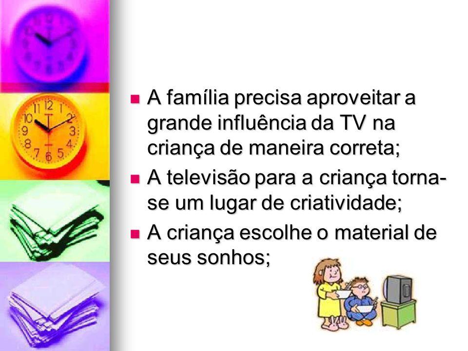 A família precisa aproveitar a grande influência da TV na criança de maneira correta; A família precisa aproveitar a grande influência da TV na crianç