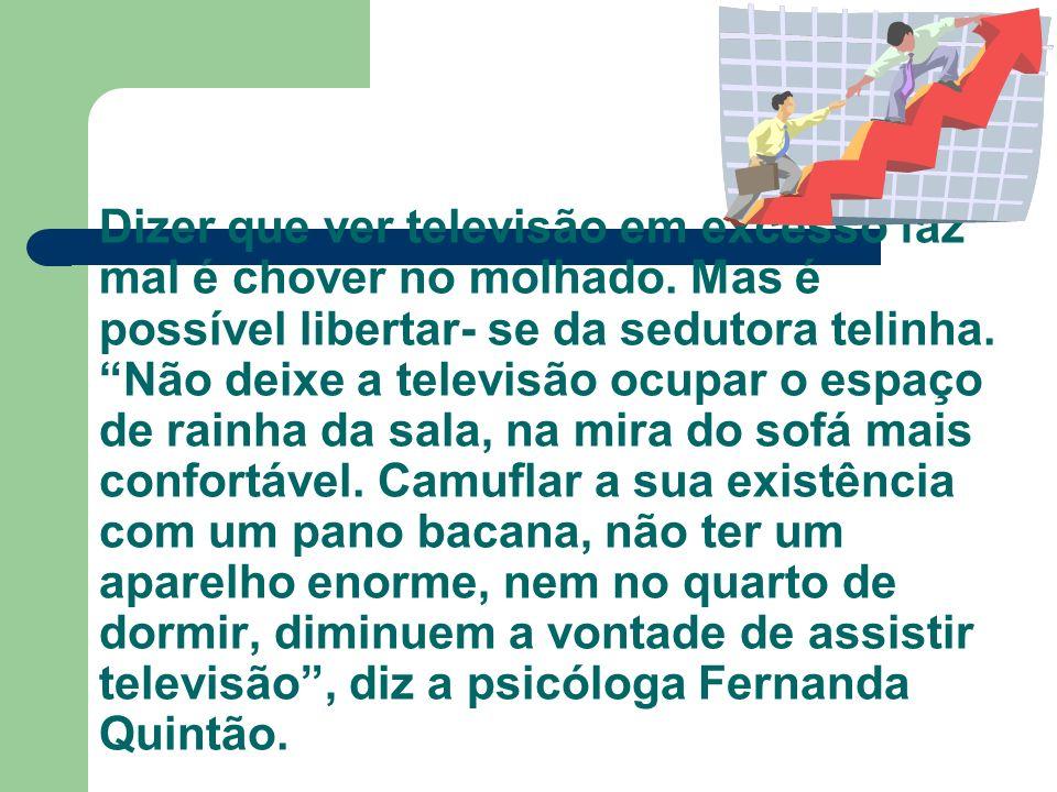 Ligar a Televisão é um vício quase irracional.