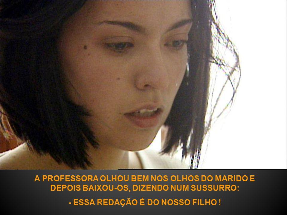 QUANDO TERMINOU A LEITURA, O MARIDO VIROU-SE PARA A PROFESSORA E DISSE: - MEU DEUS, COITADO DESSE MENINO. QUE PAIS ELE TEM !