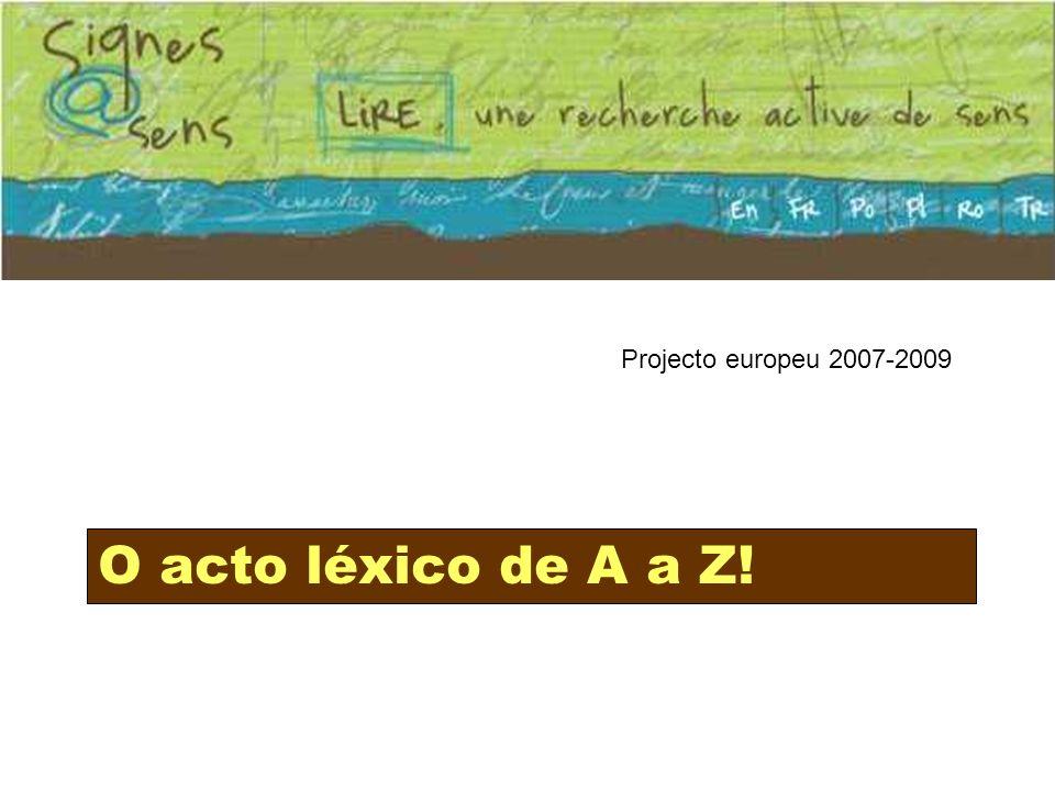 Projecto europeu 2007-2009 O acto léxico de A a Z!