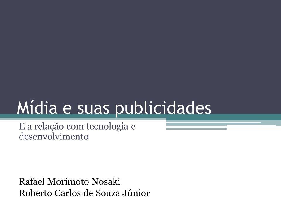 Mídia e suas publicidades E a relação com tecnologia e desenvolvimento Rafael Morimoto Nosaki Roberto Carlos de Souza Júnior