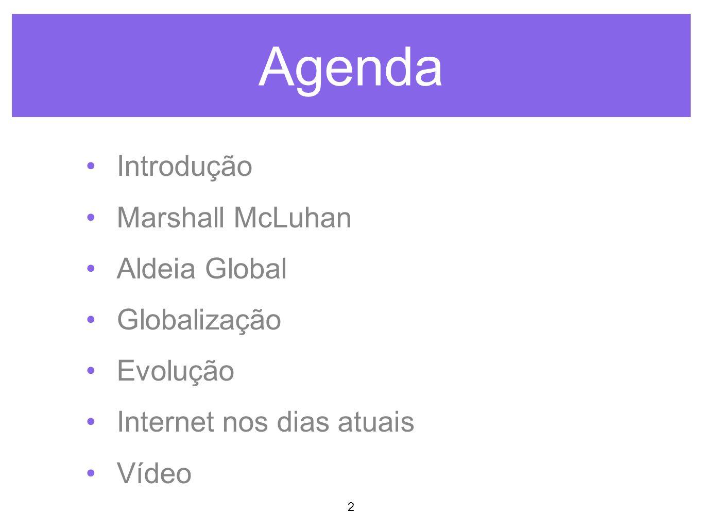 2 Introdução Marshall McLuhan Aldeia Global Globalização Evolução Internet nos dias atuais Vídeo Agenda