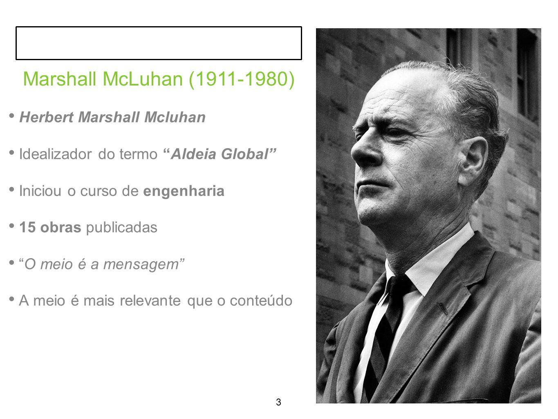 Herbert Marshall Mcluhan Idealizador do termo Aldeia Global Iniciou o curso de engenharia 15 obras publicadas O meio é a mensagem A meio é mais relevante que o conteúdo 3 Marshall McLuhan (1911-1980)