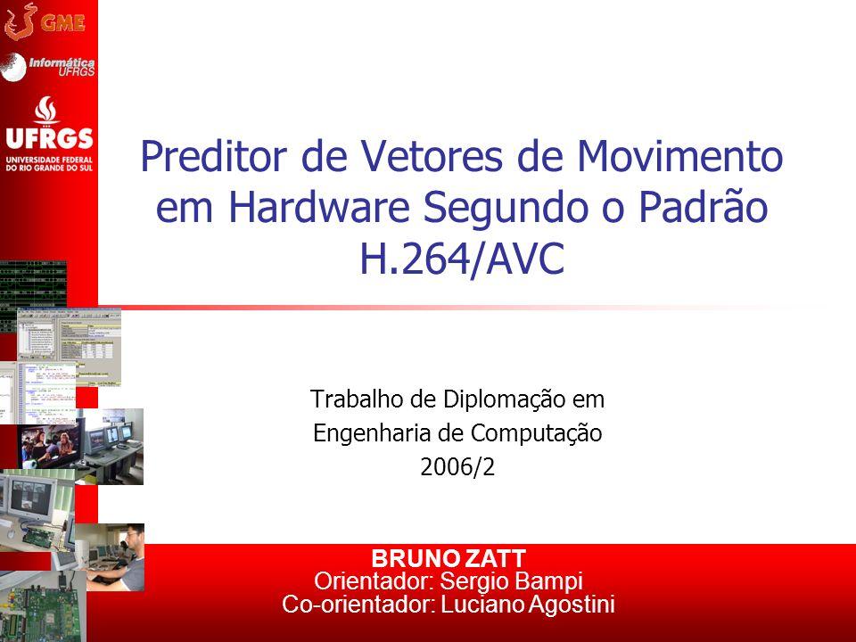 Preditor de Vetores de Movimento em Hardware Segundo o Padrão H.264/AVC Trabalho de Diplomação em Engenharia de Computação 2006/2 BRUNO ZATT Orientado