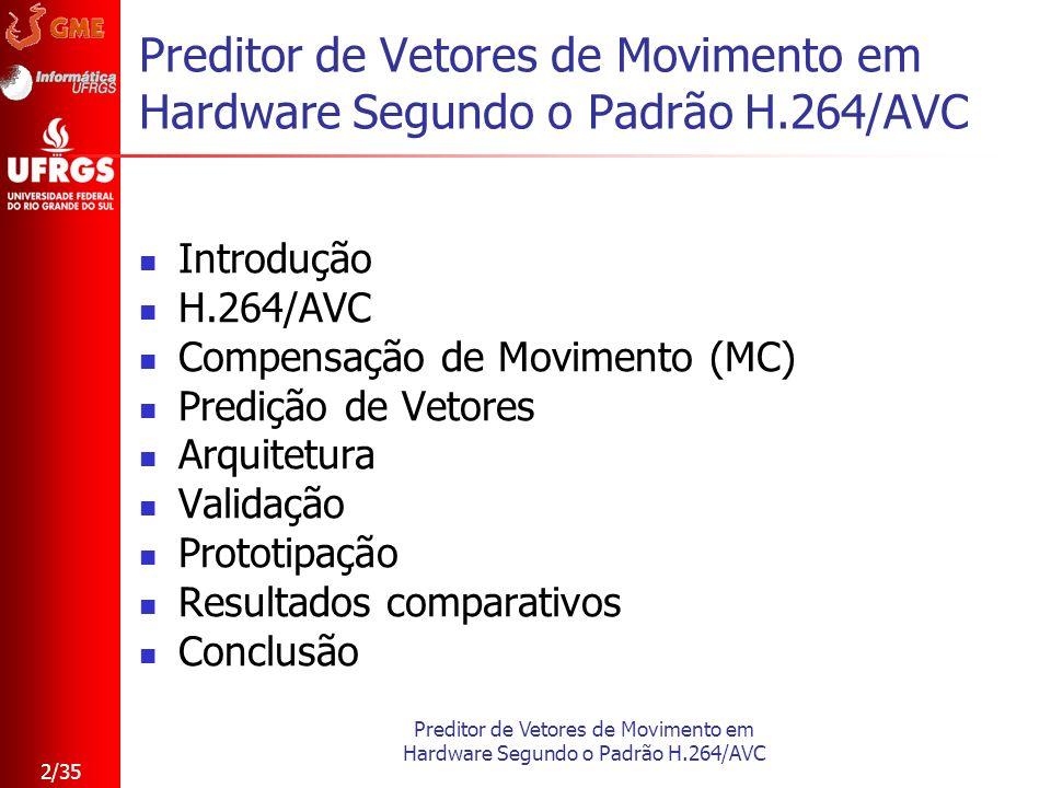 Preditor de Vetores de Movimento em Hardware Segundo o Padrão H.264/AVC 2/35 Preditor de Vetores de Movimento em Hardware Segundo o Padrão H.264/AVC I