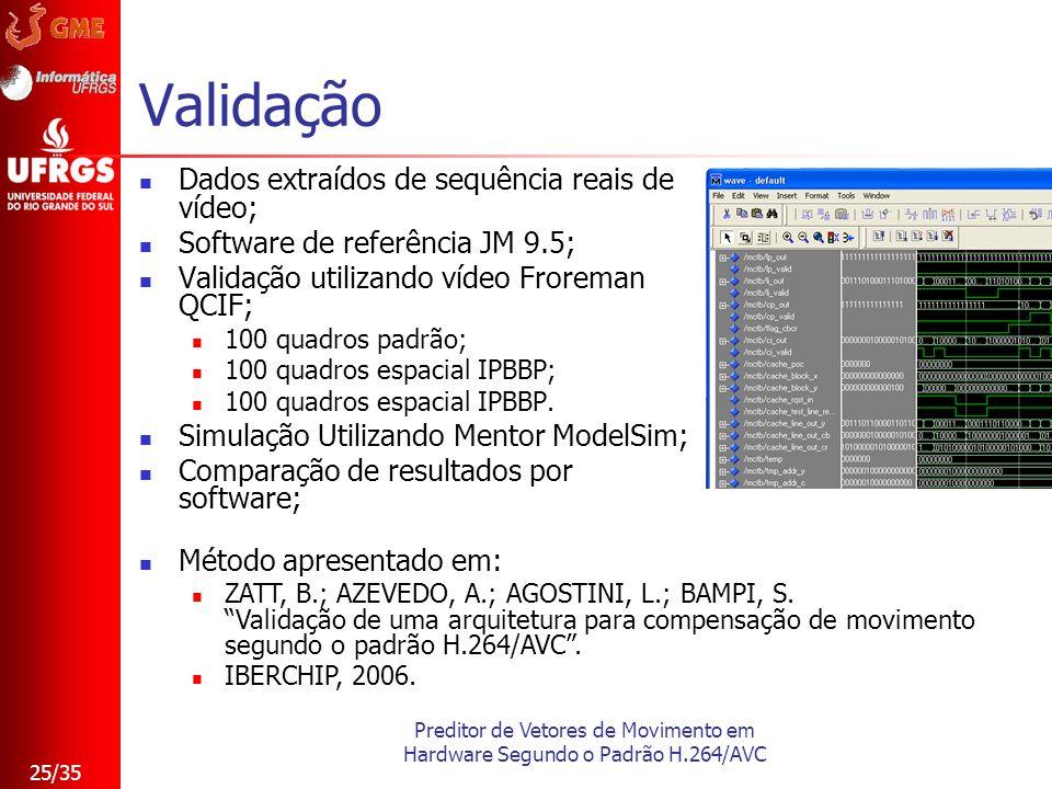 Preditor de Vetores de Movimento em Hardware Segundo o Padrão H.264/AVC 25/35 Validação Dados extraídos de sequência reais de vídeo; Software de refer