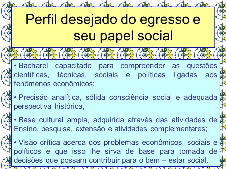 Perfil desejado do egresso e seu papel social Bacharel capacitado para compreender as questões científicas, técnicas, sociais e políticas ligadas aos
