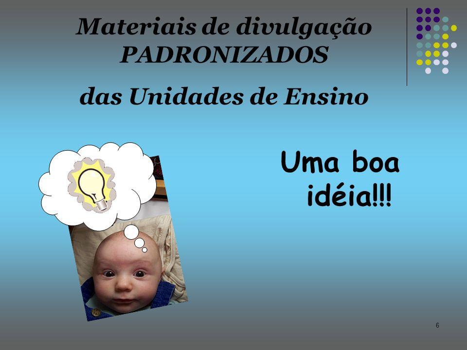 6 Uma boa idéia!!! Materiais de divulgação PADRONIZADOS das Unidades de Ensino
