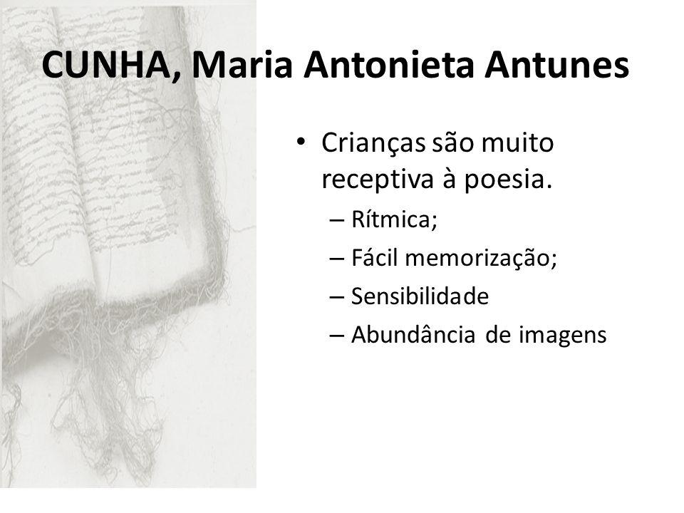 Crianças são muito receptiva à poesia. – Rítmica; – Fácil memorização; – Sensibilidade – Abundância de imagens CUNHA, Maria Antonieta Antunes