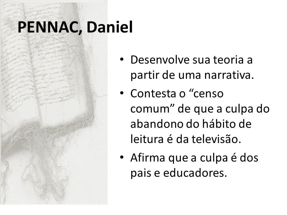 PENNAC, Daniel Desenvolve sua teoria a partir de uma narrativa. Contesta o censo comum de que a culpa do abandono do hábito de leitura é da televisão.