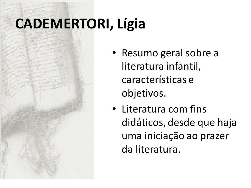 CADEMERTORI, Lígia Resumo geral sobre a literatura infantil, características e objetivos. Literatura com fins didáticos, desde que haja uma iniciação