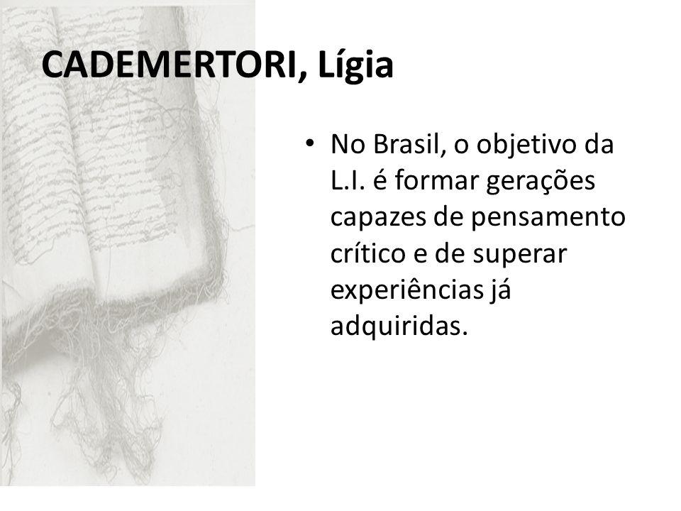 CADEMERTORI, Lígia No Brasil, o objetivo da L.I. é formar gerações capazes de pensamento crítico e de superar experiências já adquiridas.