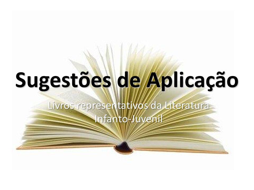 Sugestões de Aplicação Livros representativos da Literatura Infanto-Juvenil