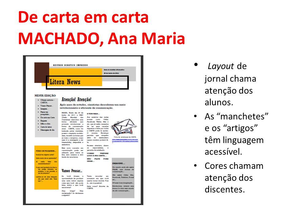 De carta em carta MACHADO, Ana Maria Layout de jornal chama atenção dos alunos. As manchetes e os artigos têm linguagem acessível. Cores chamam atençã