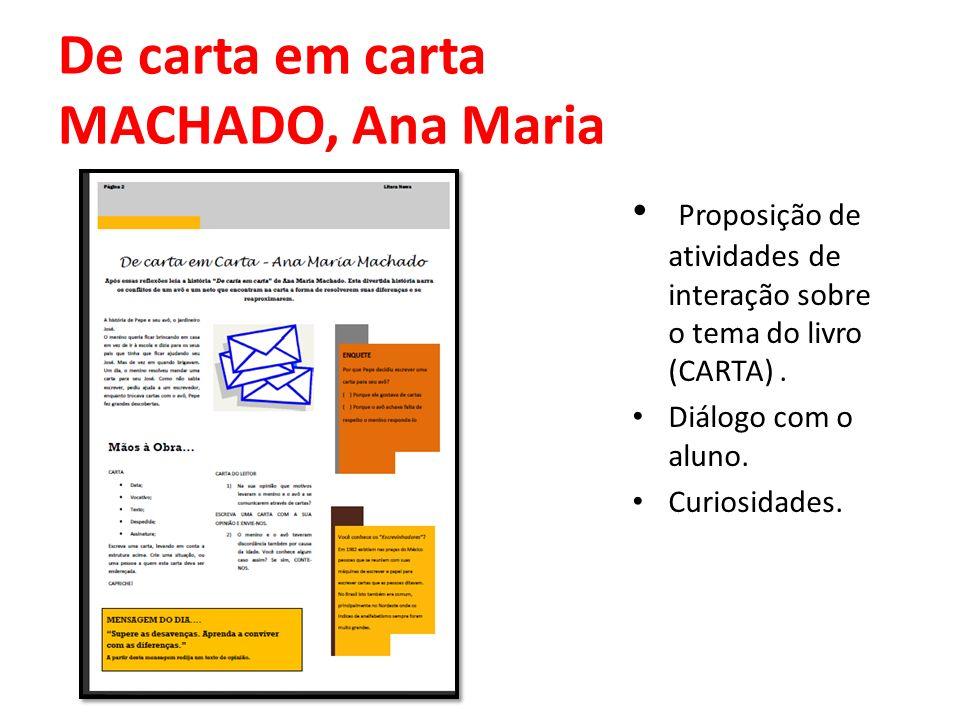 De carta em carta MACHADO, Ana Maria Proposição de atividades de interação sobre o tema do livro (CARTA). Diálogo com o aluno. Curiosidades.