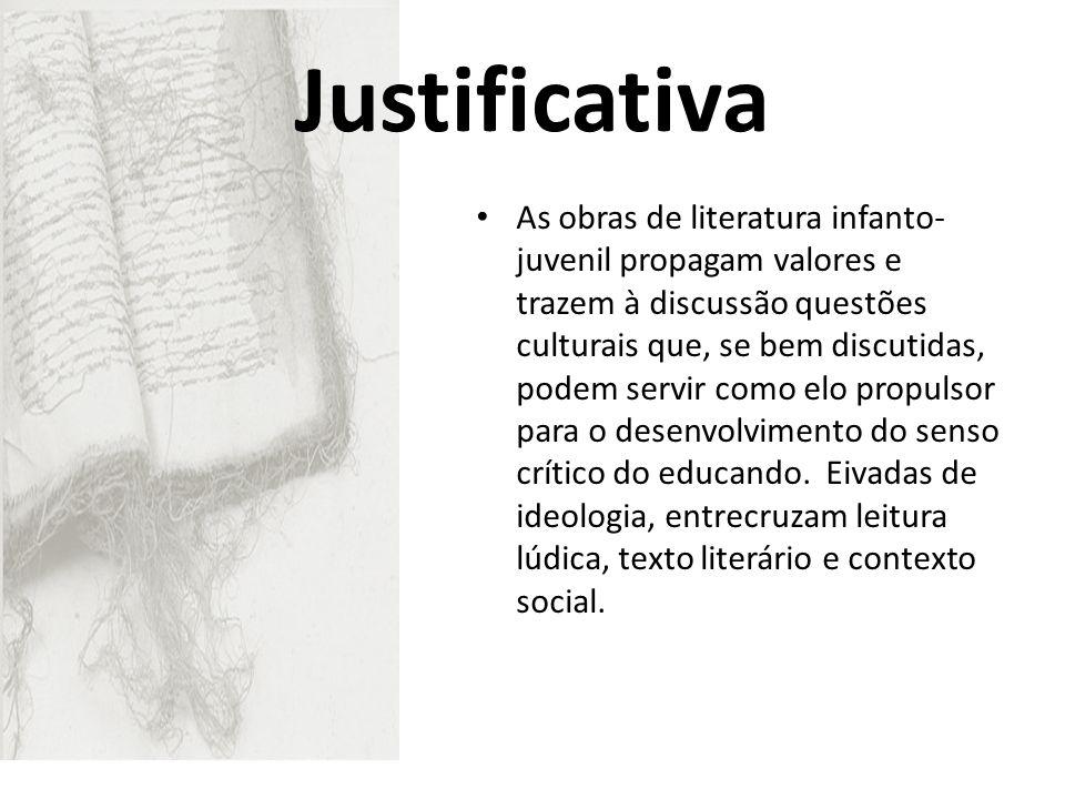 Justificativa As obras de literatura infanto- juvenil propagam valores e trazem à discussão questões culturais que, se bem discutidas, podem servir co