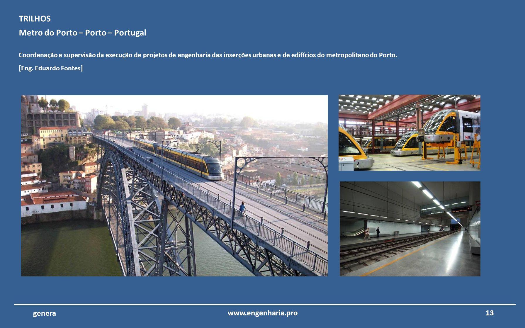 12www.engenharia.pro genera Metro do Porto – Porto – Portugal Coordenação e supervisão da execução de projetos de engenharia do edifícios de operações